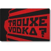 Tapete Capacho Trouxe Vodka - Preto