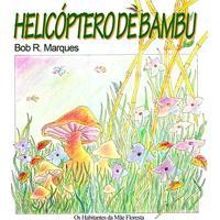 O Helicóptero De Bambu: Os Habitantes Da Mãe Floresta