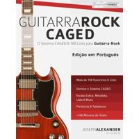 Guitarra Rock Caged: O Sistema Caged & 100 Licks Para Guitarra Rock