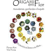 Ebook Origami Em Flor: Kusudamas, Guirlandas E Buquês