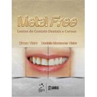 Livro - Metal Free: Lentes De Contato Dentais E Coroas - Dirceu Vieira E Danielle Monsores Vieira