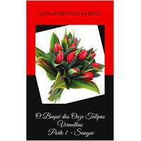 Ebook O Buquê Das Onze Tulipas Vermelhas Parte 1 - Sangue