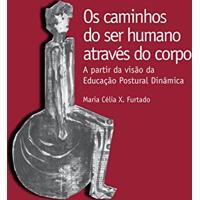 Ebook Os Caminhos Do Ser Humano Através Do Corpo: A Partir Da Visão Da Educação Postural Dinâmica