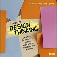 Magia Do Design Thinking. Um Kit De Ferramentas Para O Crescimento Rápido Da Sua Empresa