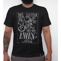 Its Better To Burn Out - Camiseta Clássica Masculina