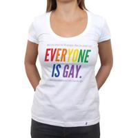 Everyone Is Gay - Camiseta Clássica Feminina