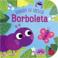 Quando Eu Crescer: Borboleta - Katharina De Lacquila Caeditora Nobel