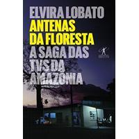 Ebook Antenas Da Floresta: A Saga Das Tvs Da Amazônia