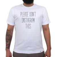 Please Don`T Instagram This - Camiseta Clássica Masculina