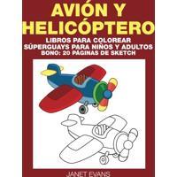 Avion Y Helicoptero: Libros Para Colorear Superguays Para Ninos Y Adultos (Bono: 20 Paginas De Sketch)