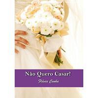 Ebook Não Quero Casar! (Série Clube Do Buquê - Livro 4)