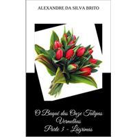 Ebook O Buquê Das Onze Tulipas Vermelhas Parte 3 - Lágrimas