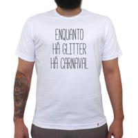 Enquanto Há Glitter - Camiseta Clássica Masculina