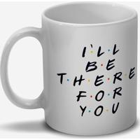 "Caneca Friends® ""I'Ll Be There For You""- Branca & Preta"