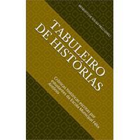 Ebook Tabuleiro De Histórias: Crônicas Históricas Escritas Por Estudantes Da Escola Municipal Félix Antônio