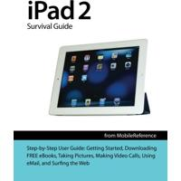 Ipad 2 Survival Guide From Mobilereference: Step-By-Step User Guide For Apple Ipad 2: Getting Started, Downloading Free Ebooks, Taking Pictures, ... E
