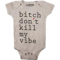 Bitch Don`T Kill My Vibe - Body Infantil