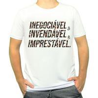 Camiseta Inegociável, Invedável, Imprestável Masculina - Masculino