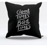 Almofada Good Times Bad Times