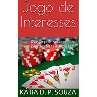Ebook Jogo De Interesses: O Amor Pode Vencer Num Jogo De Cartas Marcadas?